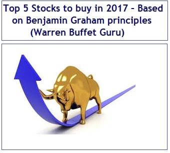 Top 5 Stocks to buy in 2017 – Based on Benjamin Graham principles (Warren Buffet Guru)