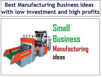 Top Best Manufacturing Business Ideas with low investment and high profits