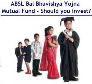 ABSL Bal Bhavishya Yojna Mutual Fund Scheme - Should you invest