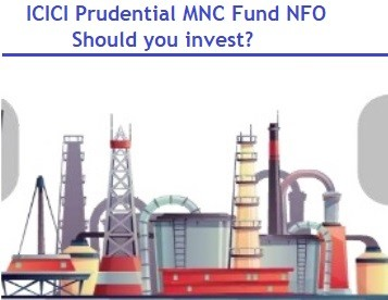 ICICI Prudential MNC Fund NFO _ Should you invest in MNC funds now