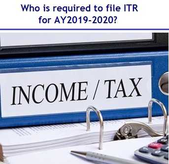 Who is required to file Income Tax Returns (ITR) for AY2019-2020