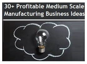 Profitable Medium Scale Manufacturing Business Ideas