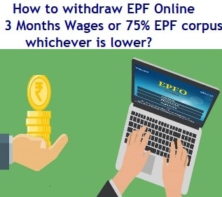 How to withdraw EPF Online – 3 Months Wages or 75percent of EPF corpus whichever is lower