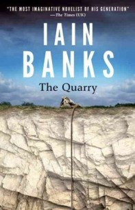 I have cherished Iain Banks' writing for over fifteen years and was greatly saddened by his passing this year. The Quarry, his last novel, is the only book of his that I haven't read and am much looking forward to doing so.