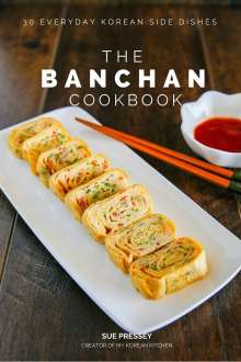The Banchan Cookbook - 30 Everyday Korean side dishes   MyKoreanKitchen.com