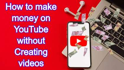 How to make money on YouTube without videos