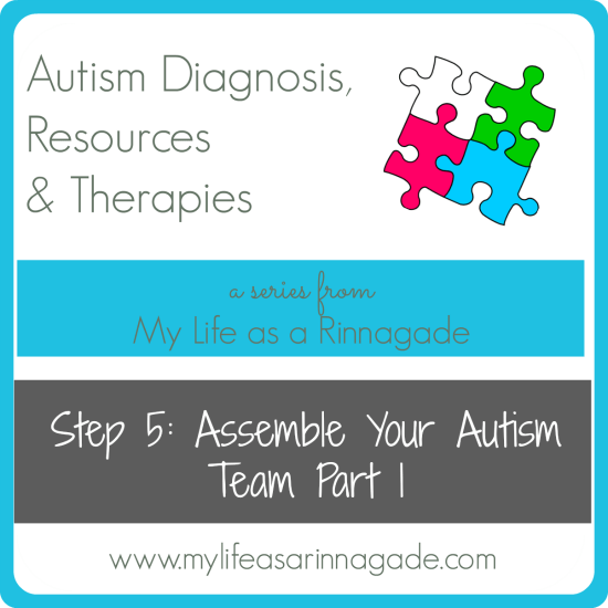 Assemble Your Autism Team via My Life as a Rinnagade - homeschool, autism & healthy living