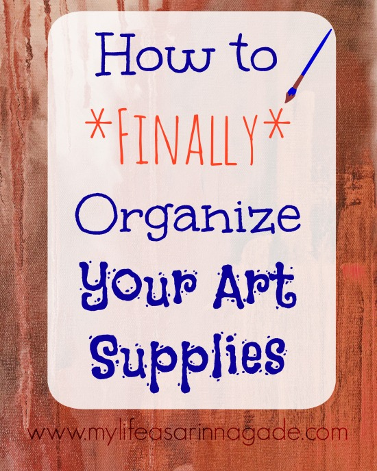 How to Finally Organize Your Art Supplies via My Life as a Rinnagade