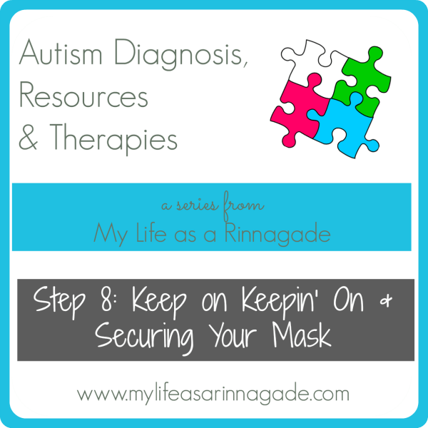 Autism Diagnosis, Resources & Therapies: Step 8: Keep on Keepin' On & Securing Your Mask
