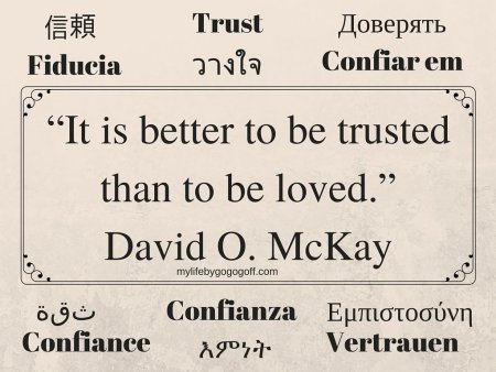 """""""It is better to be trusted than to be loved."""" David O. McKay"""