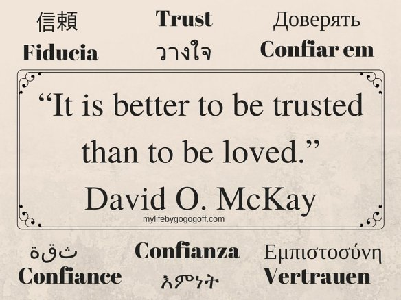 """It is better to be trusted than to be loved."" David O. McKay"