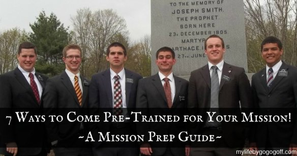"7 Ways to Come ""Pre-Trained"" for Your Mission! A Mission Prep Guide!"
