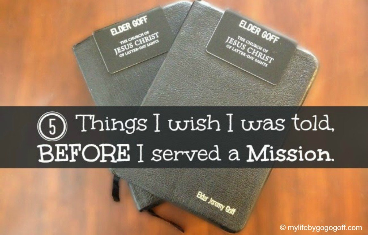 5 Things I wish I was told BEFORE I served a mission.