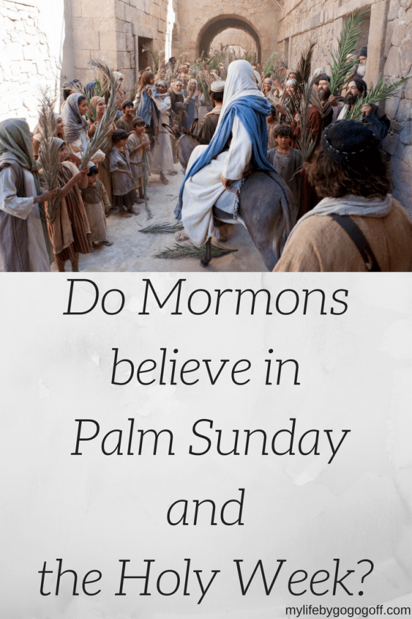 Do Mormon's believe in Palm Sunday and Holy Week? #PrinceOfPeace #ByGogoGoff