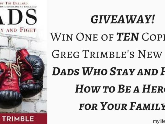 """GIVEAWAY! 10 lucky winners will receive one copy of Greg Trimble's new book """"Dads Who Stay and Fight: How to Be a Hero for Your Family!"""""""