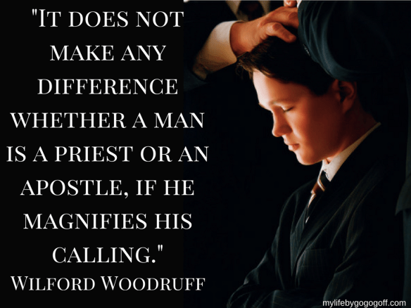 """It does not make any difference whether a man is a priest or an apostle, if he magnifies his calling."" Wilford Woodruff"