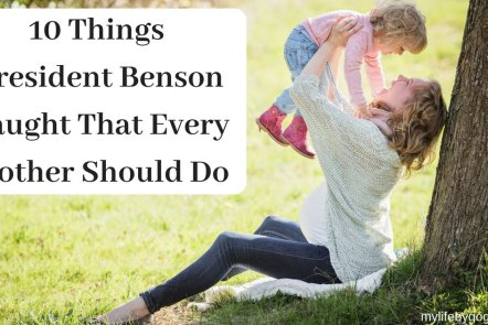 Recently I was listening to old conference talks when stumbled across a talk from April of 1992 where President Benson gave a list of 10 things he asked the mothers of the church to do.