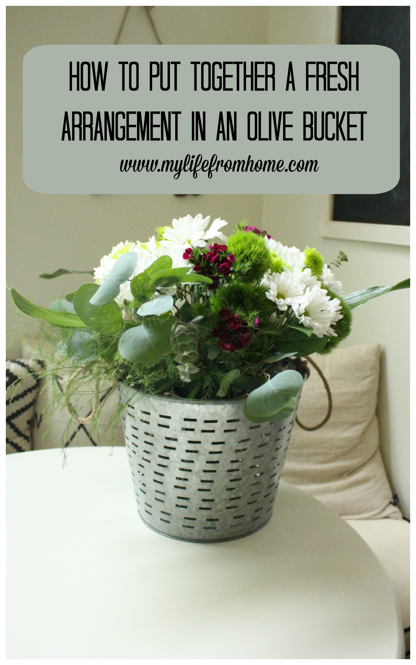 How to put together a fresh arrangement in an olive bucket by www.mylifefromhome.com