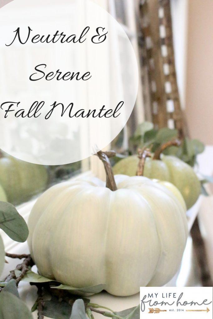 Neutral & Serene Fall Mantel Fall Mantel- using neutral colors for fall- mantel decor- mantles- mantel decorating- home decor- home design- seasonal decor- decorating for fall- fall- autumn- pumpkins- fireplace mantels