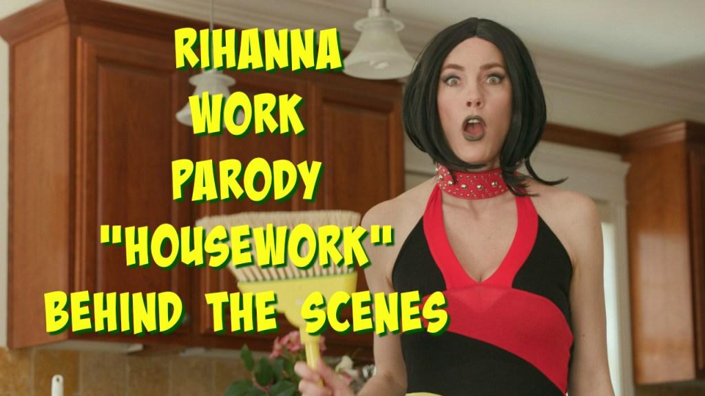 "Behind the Scenes – Rihanna ""Work"" Parody – HOUSEWORK"