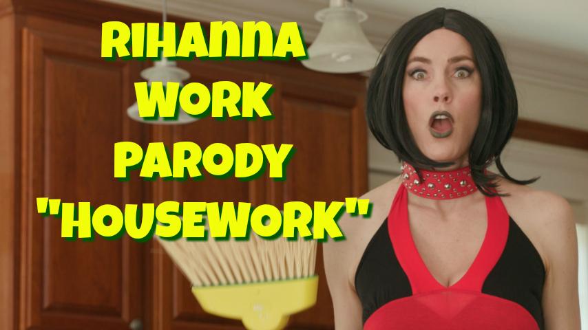Rihanna Work Parody – HOUSEWORK