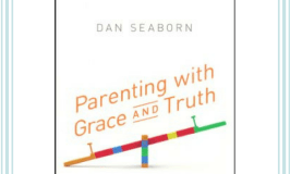Parenting with Grace and Truth Book Review and Giveaway