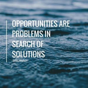 opportunities are problems in search of solutions