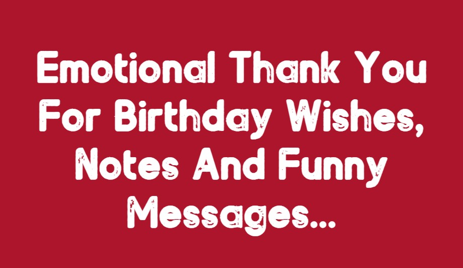 Cute Thank You For Birthday Wishes Notes Funny Messages