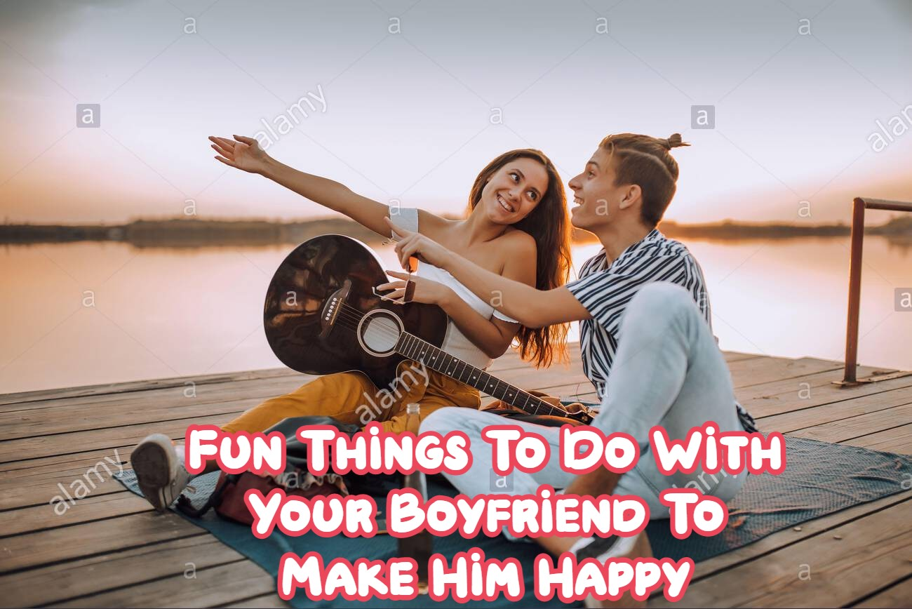 Fun Things To Do With Your Boyfriend