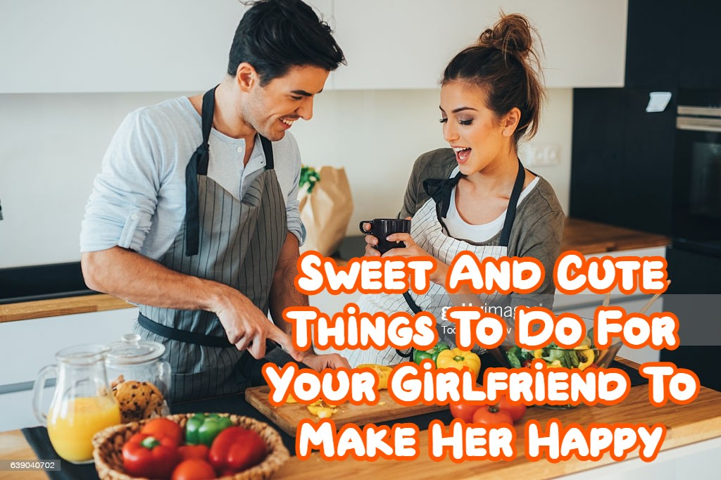 To sweet girlfriend your do things for 22 Sweet