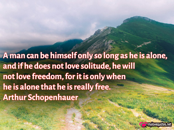 a man can be himself only so long as he is alone