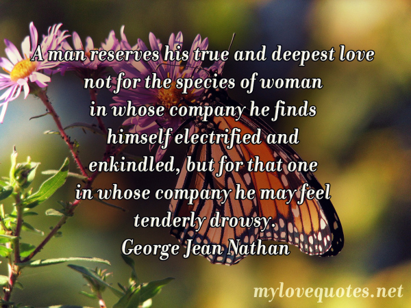 a man reserves his true and deepest love not fot the species of woman