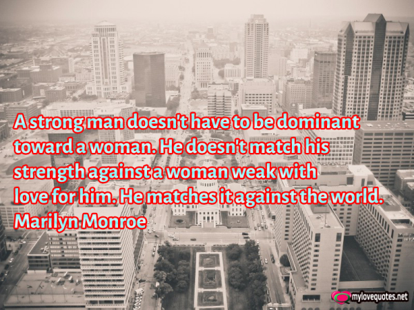 a strong man doesn't have to be dominant toward a woman