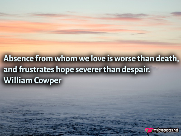 absence from whom we love is worse than death