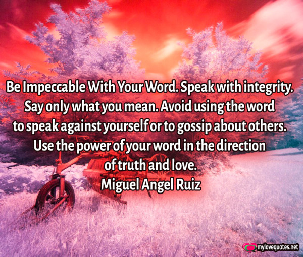 be impeccable with your word speak with integrity