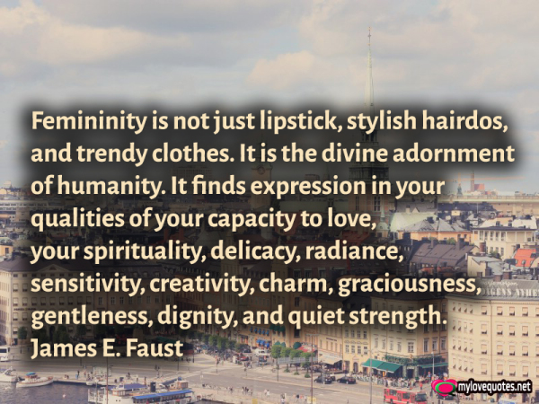 feminity is not just lipstick stylish hairdos and trendy clothes