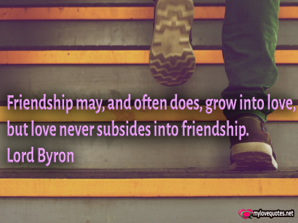 friendship may and often does grow into love