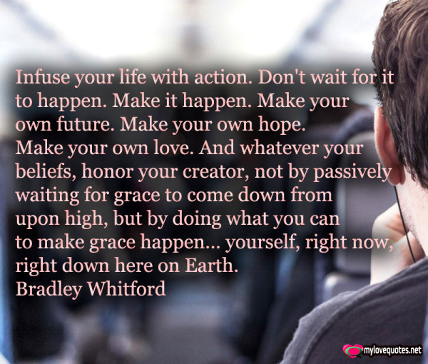 infuse your life with action don't wait for it
