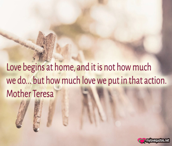 love begins at home and it is not how much we do