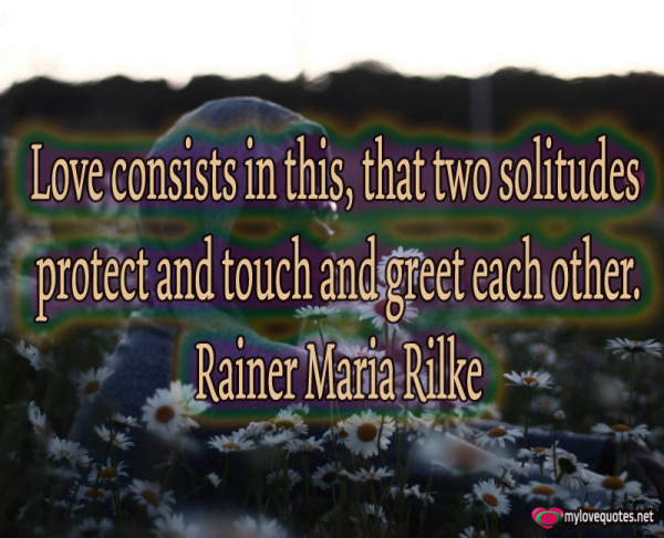 love consists in this that two solitudes