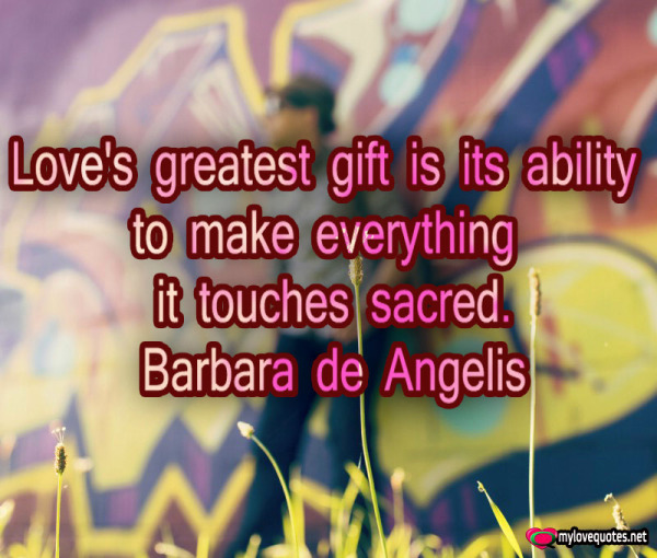love's greatest gift is its ability