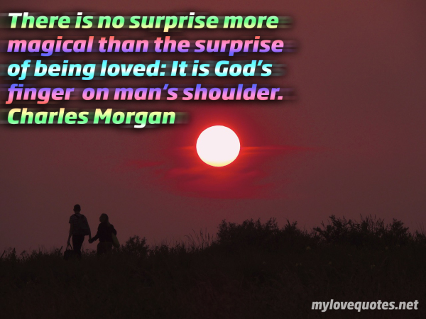 there is no surprise more magical than the surprise of being loved