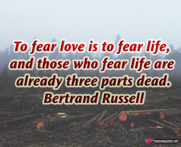 to fear love is to fear life