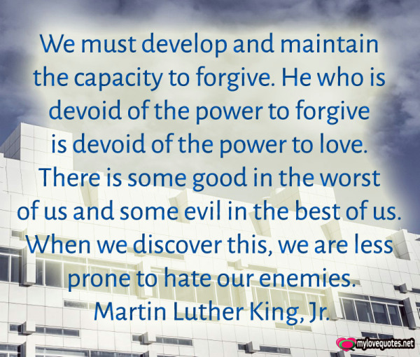 we must develop and maintain the capacity to forgive