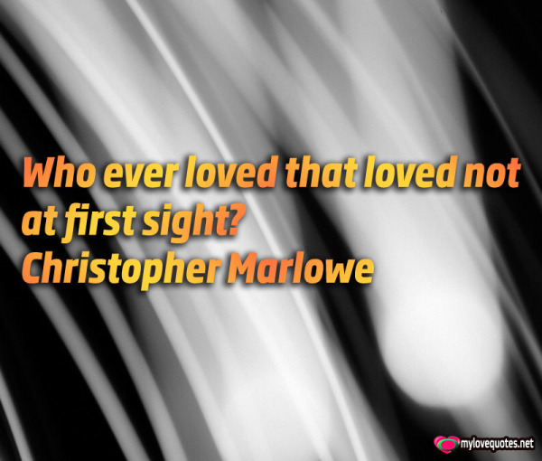 who ever loved that loved not
