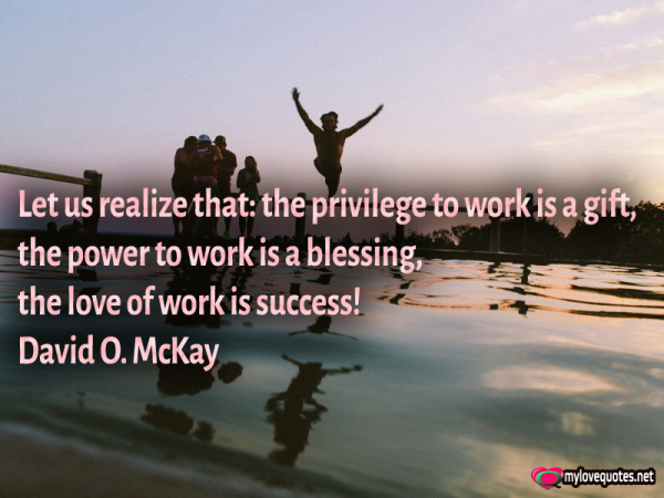 let us realize that the privilege to work is a gift