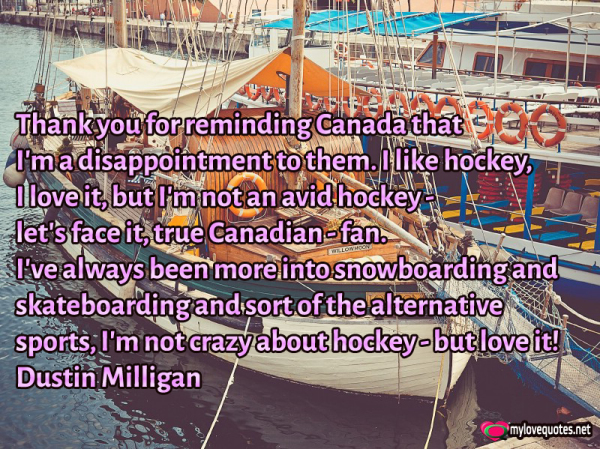 thank you for reminding canada that i'm a disappointment to them