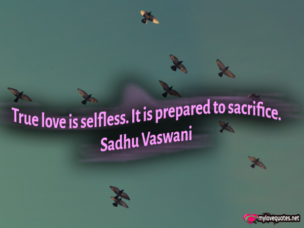 true love is selfless it is prepared to sacrifice