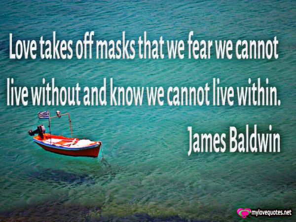 love takes off masks that we fear we cannot live without