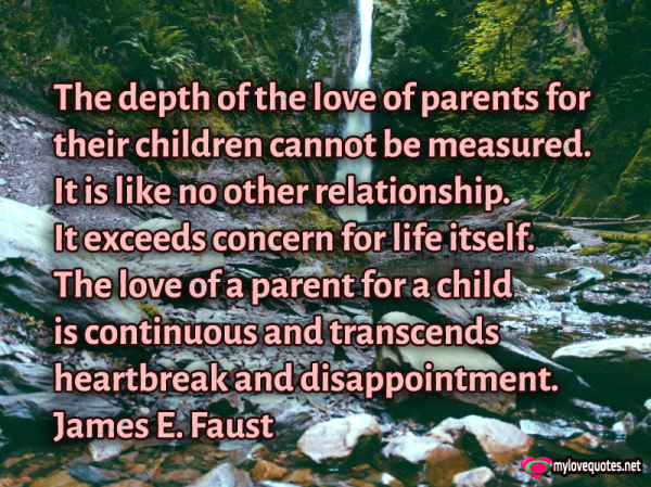 the depth of the love of parents for their children cannot be measured